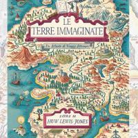 Salani pubblica Le Terre Immaginate – Un Atlante di Viaggi Letterari