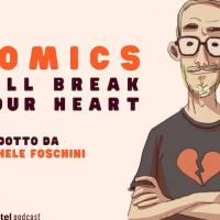 Arriva Comics Will Break Your Heart, il podcast a cura di Michele Foschini