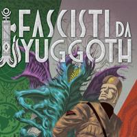 Fascisti da Yuggoth! Antologia di racconti ucronici: Resistenza vs Orrore Cosmico
