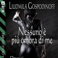Nessuno è più ombra di me. Incontro con Liudmila Gospodinoff