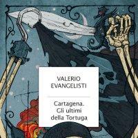 Cartagena. Gli ultimi della Tortuga. Il nuovo romanzo di Valerio Evangelisti è in arrivo