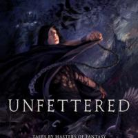 Unfettered: un'antologia scritta dai maestri della Fantasy moderna