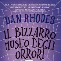 Il bizzarro museo degli orrori, di Dan Rhodes