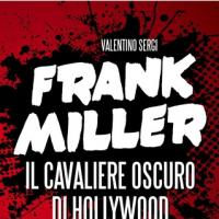Frank Miller. Il cavaliere oscuro di Hollywood